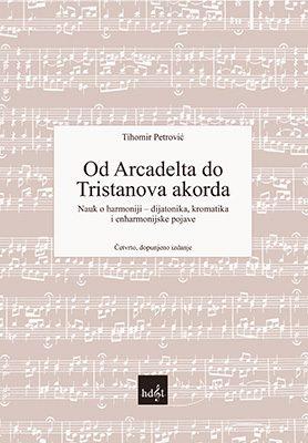 Naslovnica knjige Od Arcadelta do Tristanova akorda. Nauk o harmoniji. Treće, promijenjeno i dopunjeno izdanje