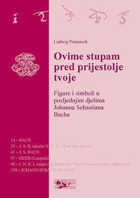 Naslovnica knjige Ovime stupam pred prijestolje tvoje. Figure i simboli u posljednjim djelima Johanna Sebastiana Bacha