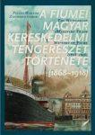 "Gabor Zsigmond i Marton Pelles: ""A fiumei magyar kereskedelmi tengerészet története (1868–1918) – The Hungarian Maritime Trade History of Fiume (1868-1918)"""